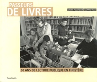 Gilles Pouliquen et Gérard Alle - Passeurs de livres - 30 Ans de lecture publique en Finistère.