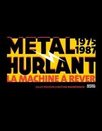 Gilles Poussin et Christian Marmonnier - Métal Hurlant 1975-1987 - La Machine à Rêver.