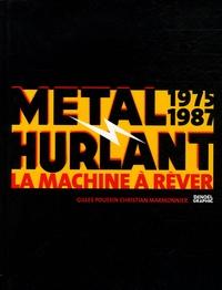 Gilles Poussin et Christian Marmonnier - Métal Hurlant - La machine à rêver (1975-1987).