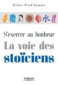 Gilles Prod'homme - S'exercer au bonheur - La voie des stoïciens.