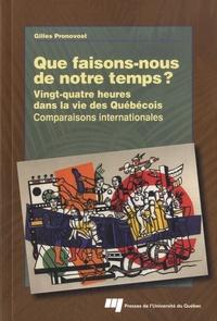 Gilles Pronovost - Que faisons-nous de notre temps ? - Vingt-quatre heures dans la vie des Québécois : comparaisons internationales.