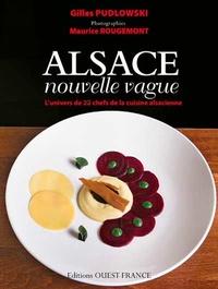 Gilles Pudlowski - Alsace nouvelle vague - L'univers de 22 chefs de la cuisine alsacienne.