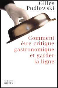 Gilles Pudlowski - Comment être critique gastronomique et garder la ligne.