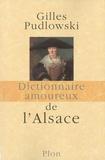 Gilles Pudlowski - Dictionnaire amoureux de l'Alsace.
