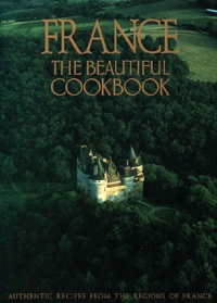 Gilles Pudlowski et  The Scotto sisters - France, the beautiful cookbook - Authentic recipes from the regions of France.