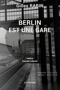 Gilles Rabin - Berlin est une gare.