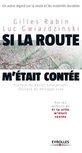 Gilles Rabin et Luc Gwiazdzinski - Si la route m'était contée... - Un autre regard sur la route et les mobilités durables.