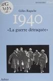 Gilles Ragache - 1940 la guerre detraquee.