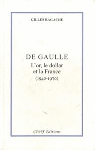Gilles Ragache - De Gaulle - L'or, le dollar et la France (1940-1970).