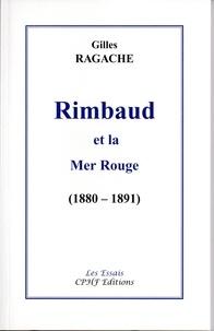 Gilles Ragache - Rimbaud et la Mer Rouge (1880 - 1891).