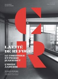 Gilles Ragot et Olivier Chadoin - La Cité de Refuge - Le Corbusier et Pierre Jeanneret - L'usine à guérir.