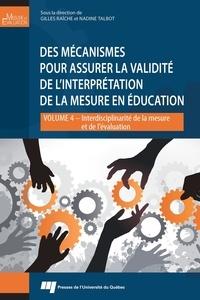 Gilles Raîche et Nadine Talbot - Des mécanismes pour assurer la validité de l'interprétation de la mesure en éducation - Interdisciplinarité de la mesure et de l'évaluation - Volume 4.