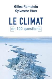 Gilles Ramstein et Sylvestre Huet - Le climat en 100 questions.