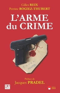Gilles Reix et Perrine Rogiez-Thubert - L'arme du crime.