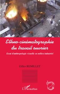 Gilles Remillet - Ethno-cinématographie du travail ouvrier - Essai d'anthropolgie visuelle en milieu industriel. 1 DVD