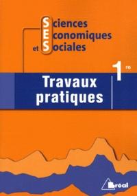 Gilles Renouard - Sciences économiques et sociales 1e - Travaux pratiques.