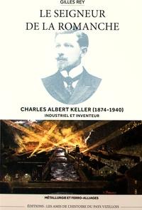 Gilles Rey - Le seigneur de la Romanche - Charles Albert Keller (1874-1940).