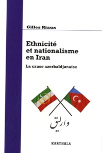 Gilles Riaux - Ethnicité et nationalisme en Iran - La cause azerbaïdjanaise.