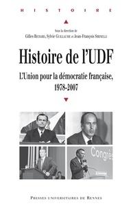 Gilles Richard et Sylvie Guillaume - Histoire de l'UDF - L'Union pour la démocratie française, 1978-2007.