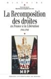 Gilles Richard et Jacqueline Sainclivier - La Recomposition des droites - En France à la Libération 1944-1948.