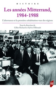 Gilles Richard et Sylvie Ollitrault - Les années Mitterrand 1984-1988 - L'alternance et la première cohabitation vues des régions.