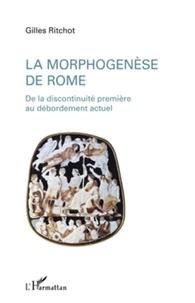 Gilles Ritchot - La morphogenèse de Rome - De la discontinuité première au débordement actuel.