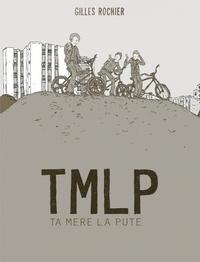 Gilles Rochier - TMLP - Ta mère la pute.