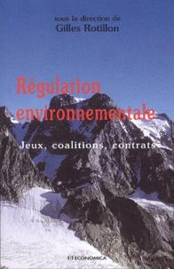 Gilles Rotillon et  Collectif - Régulation environnementale. - Jeux, coalitions, contrats.