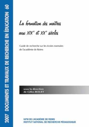 Gilles Rouet - La formation des maîtres aux XIXe et XXe siècles - Guide de recherche sur les écoles normales de l'académie de Reims.