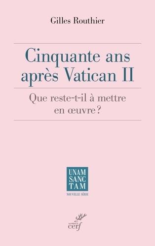 Cinquante ans après Vatican II. Que reste-t-il à mettre en oeuvre ?