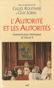 Gilles Routhier et Guy Jobin - L'autorité et les autorités - L'herméneutique théologique de Vatican II.