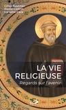 Gilles Routhier et Daniel Cadrin - La vie religieuse - Regards sur l'avenir.