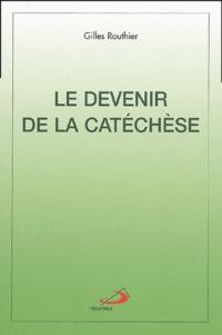 Gilles Routhier - Le devenir de la catéchèse.
