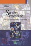 Gilles Routhier - Sacrée catéchèse ! - Quand tu déranges familles et paroisses.