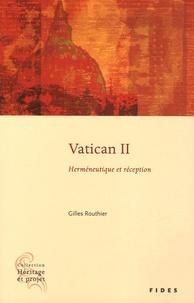 Gilles Routhier - Vatican II - Herméneutique et réception.