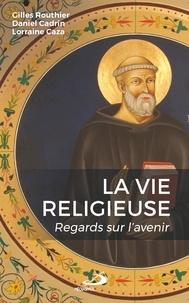 Gilles Routhier et Daniel Cadrin - Vie religieuse (La) - Regards sur l'avenir.
