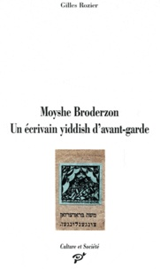 Gilles Rozier - Moyshe Broderzon - Un écrivain yiddish d'avant-garde.