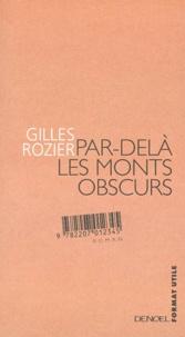 Gilles Rozier - Par-delà les monts obscurs.
