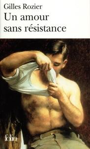 Gilles Rozier - Un amour sans résistance.