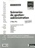 Gilles Ruchon et Laurent Robin - Scénarios de gestion-administration 2e Bac Pro - Tome unique - Livre du professeur.