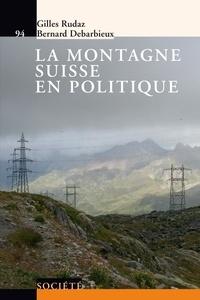 Gilles Rudaz et Bernard Debardieux - La montagne suisse en politique.