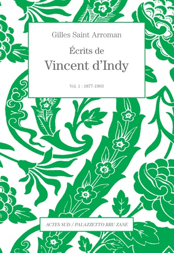 Gilles Saint-Arroman - Ecrits de Vincent d'Indy - Volume 1 (1877-1903).