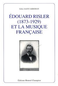 Gilles Saint-Arroman - Edouard Risler (1873-1929) et la musique française.