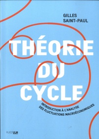 Gilles Saint-Paul - Théorie du cycle - Introduction à l'analyse des fluctuations macroéconomiques.
