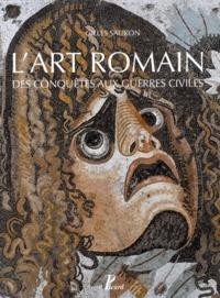 L'art romain des conquêtes aux guerres civiles - Gilles Sauron |