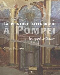 Gilles Sauron - La peinture allégorique à Pompéi - Le regard de Cicéron.