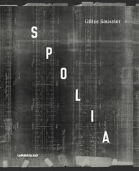 Gilles Saussier - Spolia.