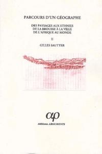 Gilles Sautter - Parcours d'un géographe - Tome 2, Des paysages aux ethnies de la brousse à la ville de l'Afrique au monde.