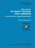 Gilles Sautter - Un projet colonial sans lendemain. - Le chemin de fer de Bangui-Tchad (AEF).