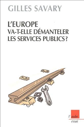 Gilles Savary - L'Europe va-t-elle démanteler les services publics ?.